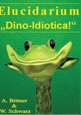 """Elucidarium: """"Dino-Idiotica"""""""