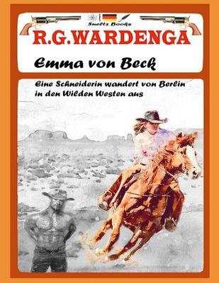EMMA VON BECK - Eine Schneiderin wandert von Berlin in den Wilden Westen aus
