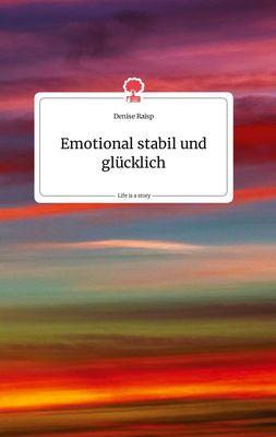 Emotional stabil und glücklich. Life is a Story - story.one