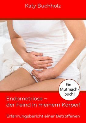 Endometriose - der Feind in meinem Körper!