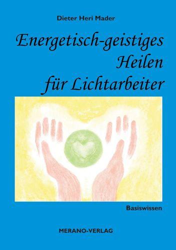 Energetisch-geistiges Heilen für Lichtarbeiter