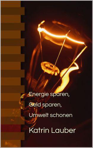 Energie sparen, Geld sparen, Umwelt schonen
