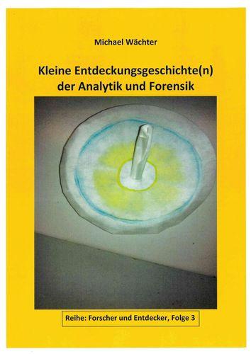 Entdeckungsgeschichte(n) der Analytik und Forensik
