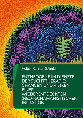 Entheogene im Dienste der Suchttherapie: Chancen und Risiken einer wiederentdeckten (neo-)schamanistischen Initiation