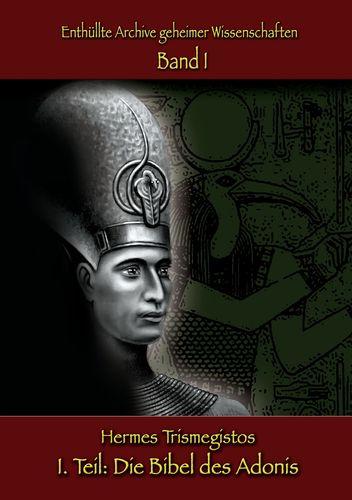 Enthüllte Archive geheimer Wissenschaften: I. Teil: Die Bibel des Adonis