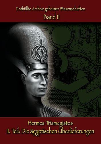 Enthüllte Archive geheimer Wissenschaften: II. Teil: Die ägyptischen Überlieferungen