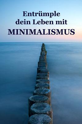 Entrümple dein Leben mit Minimalismus