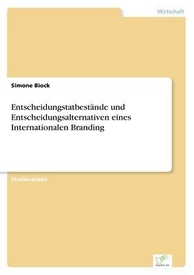 Entscheidungstatbestände und Entscheidungsalternativen eines Internationalen Branding