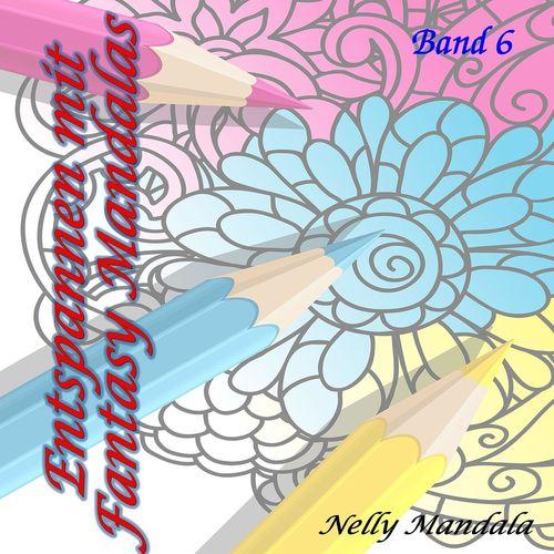 Entspannen mit Fantasy Bildern - Mandala Malbuch für Erwachsene - Band 6