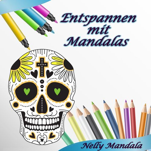 Entspannen mit Mandalas - Mandala Malbuch für Erwachsene - Band 7 - Sugar Skulls