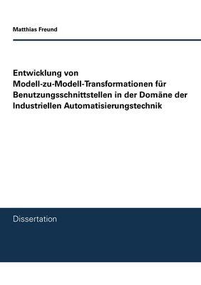 Entwicklung von Modell-zu-Modell-Transformationen für Benutzungsschnittstellen in der Domäne der Industriellen Automatisierungstechnik