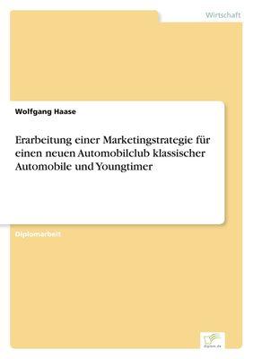 Erarbeitung einer Marketingstrategie für einen neuen Automobilclub klassischer Automobile und Youngtimer