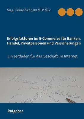 Erfolgsfaktoren im E-Commerce für Banken, Handel, Privatpersonen und Versicherungen