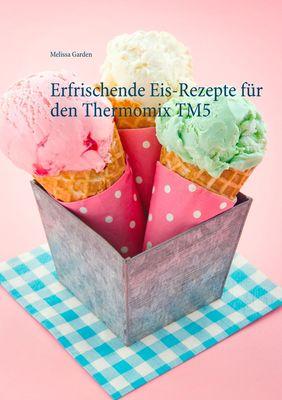 Erfrischende Eis-Rezepte für den Thermomix TM5