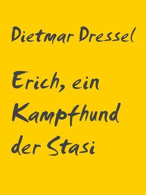 Erich, ein Kampfhund der Stasi