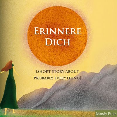 Erinnere dich [Short story about probably everything]