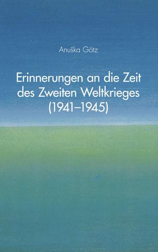 Erinnerungen an die Zeit des Zweiten Weltkrieges (1941-1945)
