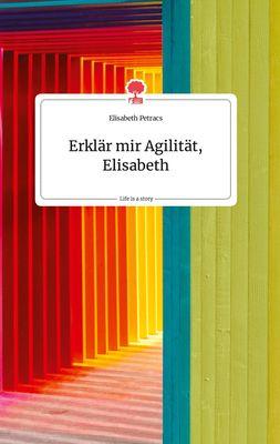 Erklär mir Agilität, Elisabeth. Life is a Story - story.one