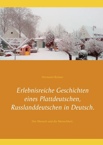 Erlebnisreiche Geschichten eines Plattdeutschen, Russlanddeutschen in Deutsch.