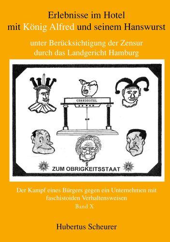 Erlebnisse im Hotel mit König Alfred und seinem Hanswurst unter Berücksichtigung der Zensur durch das Landgericht Hamburg, Bd. X
