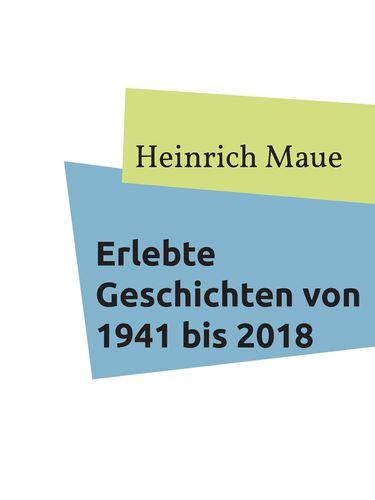 Erlebte Geschichten von 1941 bis 2018