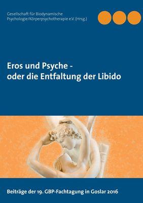 Eros und Psyche - oder die Entfaltung der Libido