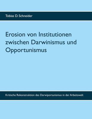 Erosion von Institutionen zwischen Darwinismus und Opportunismus