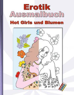 EROTIK Ausmalbuch Hot Girls und Blumen