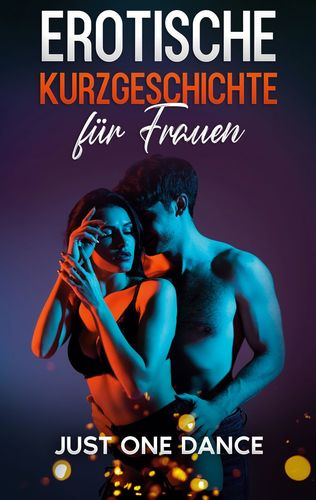 Erotische Kurzgeschichte für Frauen: Just one Dance
