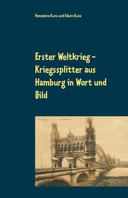 Erster Weltkrieg - Kriegssplitter aus Hamburg in Wort und Bild