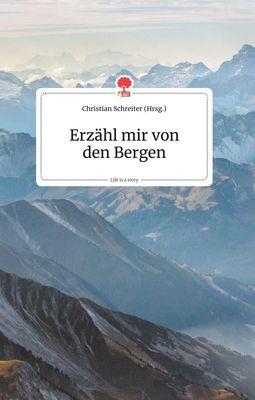Erzähl mir von den Bergen. Life is a Story