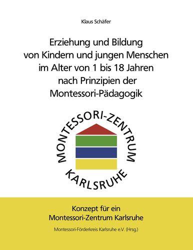 Erziehung und Bildung von Kindern und jungen Menschen im Alter von 1 bis 18 Jahren nach Prinzipien der Montessori-Pädagogik