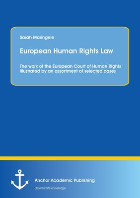 European Human Rights Law: The work of the European Court of Human Rights illustrated by an assortment of selected cases