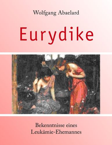 Eurydike. Bekenntnisse eines Leukämie-Ehemannes