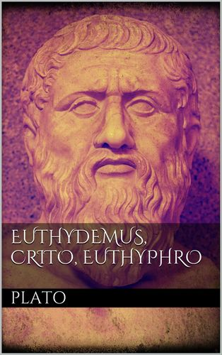 Euthydemus, Crito, Euthyphro