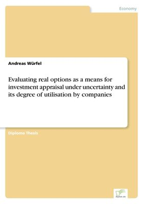 Evaluating real options as a means for investment appraisal under uncertainty and its degree of utilisation by companies