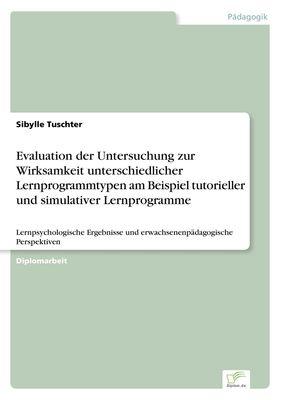 Evaluation der Untersuchung zur Wirksamkeit unterschiedlicher Lernprogrammtypen am Beispiel tutorieller und simulativer Lernprogramme