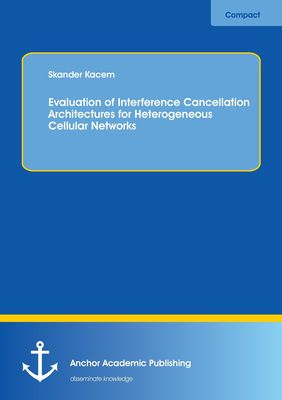 Evaluation of Interference Cancellation Architectures for Heterogeneous Cellular Networks