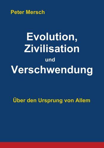 Evolution, Zivilisation und Verschwendung