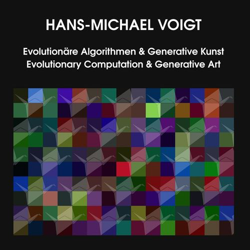 Evolutionäre Algorithmen und Generative Kunst Evolutionary Computation and Generative Art