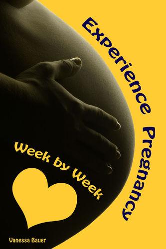 Experience Pregnancy...Week by Week