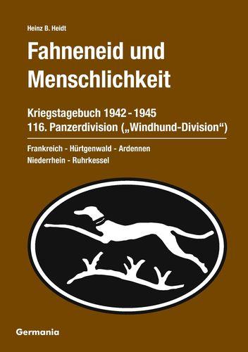 """Fahneneid und Menschlichkeit - Kriegstagebuch 116. Panzerdivision (""""Windhund-Division"""") 1942-1945"""
