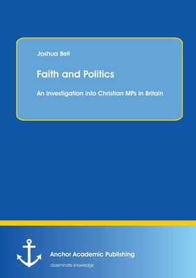 Faith and Politics: An Investigation into Christian MPs in Britain