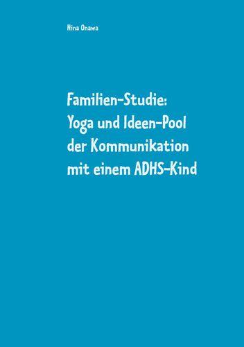 Familien-Studie: Yoga und Ideen-Pool der Kommunikation mit einem ADHS-Kind