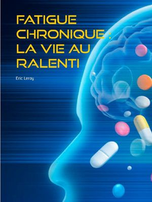 Fatigue chronique : la vie au ralenti