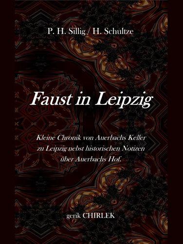 Faust in Leipzig. Kleine Chronik von Auerbachs Keller zu Leipzig nebst historischen Notizen über Auerbachs Hof.