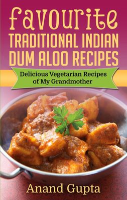 Favourite Traditional Indian Dum Aloo Recipes