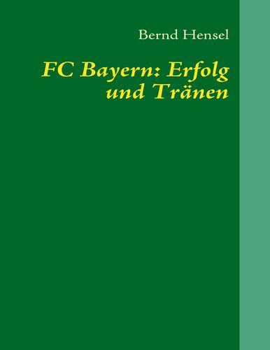 FC Bayern: Erfolg und Tränen