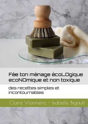 Fée ton ménage écoLOgique écoNOmique et non toxique