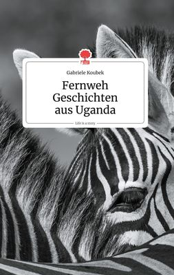 Fernweh Geschichten aus Uganda. Life is a Story - story.one